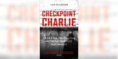 Checkpoint Charlie: The Cold War, the Berlin Wall and the most dangerous place on Earth image